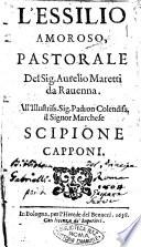 L  essilio amoroso  pastorale del sig  Aurelio Maretti da Rauenna  All  illustriss      Scipione Capponi