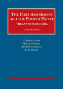 The First Amendment and the Fourth Estate  the Law of Mass Media