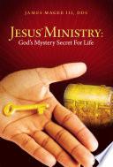 Jesus  Ministry  God s Mystery Secret For Life