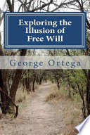 Ebook Exploring the Illusion of Free Will Epub George Ortega Apps Read Mobile