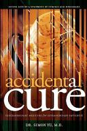 Accidental Cure  Extraordinary Medicine for Extraordinary Patients