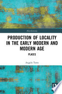 Production of Locality in the Early Modern and Modern Age