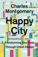 Happy City Transforming Our Lives Through Urban Design