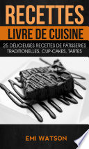 Recettes  Livre de cuisine  25 d  licieuses recettes de P  tisseries traditionelles  Cup cakes  Tartes  Livre de recettes  Desserts