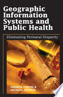 Geographic Information Systems And Public Health Eliminating Perinatal Disparity book