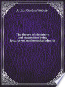 The Theory Of Electricity And Magnetism Being Lectures On Mathematical Physics book