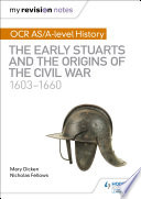 My Revision Notes  OCR AS A level History  The Early Stuarts and the Origins of the Civil War 1603 1660