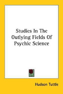 Studies In The Outlying Fields Of Psychic Science