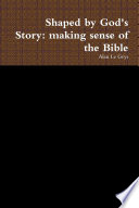 Shaped by God s Story  Making Sense of the Bible