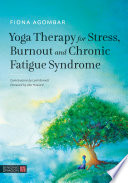 Yoga Therapy For Stress Burnout And Chronic Fatigue Syndrome
