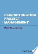 Reconstructing Project Management : project management as it has been practiced and...