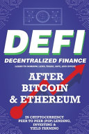 Decentralized Finance (DeFi) Learn to Borrow, Lend, Trade, Save, and Invest After Bitcoin & Ethereum in Cryptocurrency Peer to Peer (P2P) Lending, Investing & Yield Farming: The New Cryptocurrency Business and the Future Financial Economy for Begi