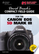 David Busch s Compact Field Guide for the Canon EOS 5D Mark III