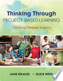 Thinking Through Project-Based Learning : project-based learning! this timely and practical...