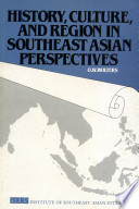 History  Culture  and Region in Southeast Asian Perspectives