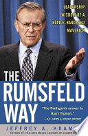 The Rumsfeld Way The Leadership Wisdom Of A Battle Hardened Maverick