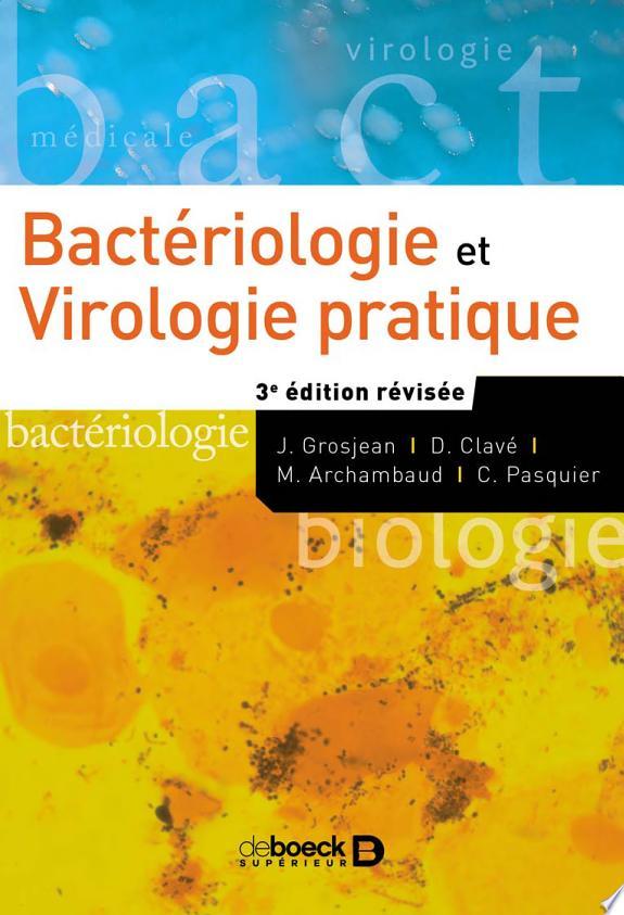 Bactériologie et virologie pratique / Jérôme Grosjean, Danielle Clavé, Maryse Archambaud... [et al.].- Louvain-la-Neuve : De Boeck Supérieur , DL 2017, cop. 2016