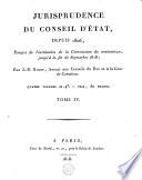 Jurisprudence du conseil d'Etat depuis 1806, époque de l'institution du contentieux jusqu'à la fin de septembre 1818