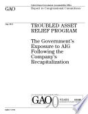Troubled Asset Relief Program: The Government's Exposure to AIG Following the Company's Recapitalization