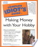 The Complete Idiot s Guide to Making Money with Your Hobby