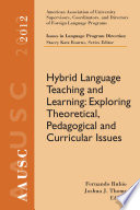 AAUSC 2012 Volume  Issues in Language Program Direction  Hybrid Language Teaching and Learning  Exploring Theoretical  Pedagogical and Curricular Issues