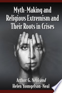 Myth Making and Religious Extremism and Their Roots in Crises