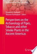Perspectives on the Archaeology of Pipes  Tobacco and other Smoke Plants in the Ancient Americas