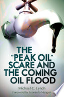 The  Peak Oil  Scare and the Coming Oil Flood