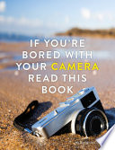 If You re Bored With Your Camera Read This Book