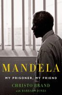 Mandela: My Prisoner, My Friend Was Confused And Saddened When He First Confronted