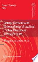 Damage Mechanics and Micromechanics of Localized Fracture Phenomena in Inelastic Solids