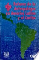 Balance de la antropolog  a en Am  rica Latina y el Caribe