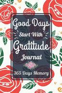 Good Days Start With Gratitude Journal 365 Days Memory