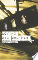 Loving Big Brother : overstated claims of the crime-prevention and anti-terrorism lobbies....