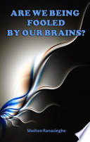 Are We Being Fooled By Our Brains