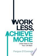 Work Less Achieve More book