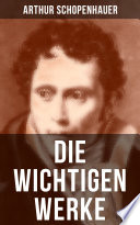 Die wichtigen Werke von Arthur Schopenhauer