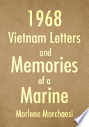 1968 Vietnam Letters and Memories of a Marine