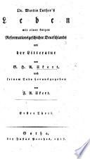Dr. Martin Luther's Leben mit einer kurzen Reformationsgeschichte Deutschlands und der Litteratur von G. H. A. U., nach seinem Tode herausgegeben von F. A. Ukert