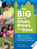 The BIG Book of Glues  Brews  and Goos  500  Kid Tested Recipes and Formulas For Hands On Learning
