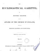 The Ecclesiastical gazette, or, Monthly register of the affairs of the Church of England