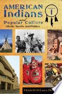 American Indians and Popular Culture  Media  sports  and politics
