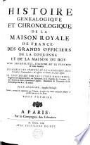 Histoire généalogique et chronologique de la maison royale de France, des grands officiers de la couronne et de la maison du roy ...