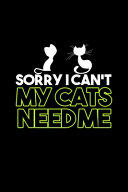 Sorry I Can T My Cats Need Me
