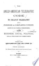 Book Anglo American Telegraphic Code to Cheapen Telegraphy and to Furnish a Complete Cypher