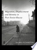 Migration  Displacement and Identity in Post Soviet Russia