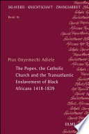 The Popes The Catholic Church And The Transatlantic Enslavement Of Black Africans 1418 1839