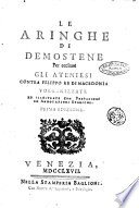 Le aringhe di Demostene per eccitare gli ateniesi contra Filippo re di Macedonia volgarizzate ed illustrate con prefazioni ed annotazioni storiche