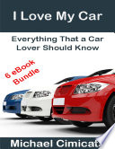 I Love My Car  Everything That a Car Lover Should Know  6 eBook Bundle