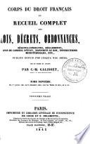 Corps du droit fran  ais  ou Recueil complet des lois  d  crets  ordonnances  s  natus consultes  r  glements